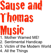 Sause and Thomas Music Mother Warned ME! Sentimental Handicap Victim of the Modern World All the Things